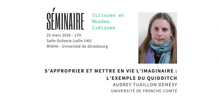 Séminaire Mondes ludiques – intervention d'Audrey Tuaillon Demésy, 25 mars à 17h, MISHA – salle Océanie, Université de Strasbourg