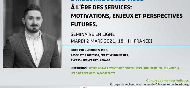 [Séminaire] L'industrie du jeu vidéo à l'ère des services, Louis-Etienne Dubois, En ligne.